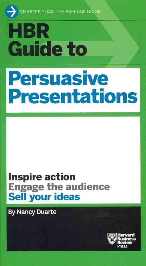 Hbr Guide to Persuasive Presentations By Duarte, Nancy